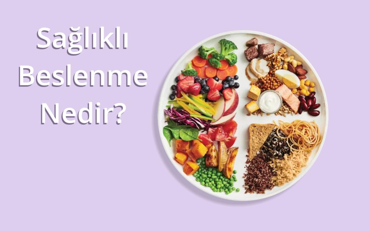 Sağlıklı Beslenme Nedir? Nasıl Olmalıdır? Detaylı Bir Rehber
